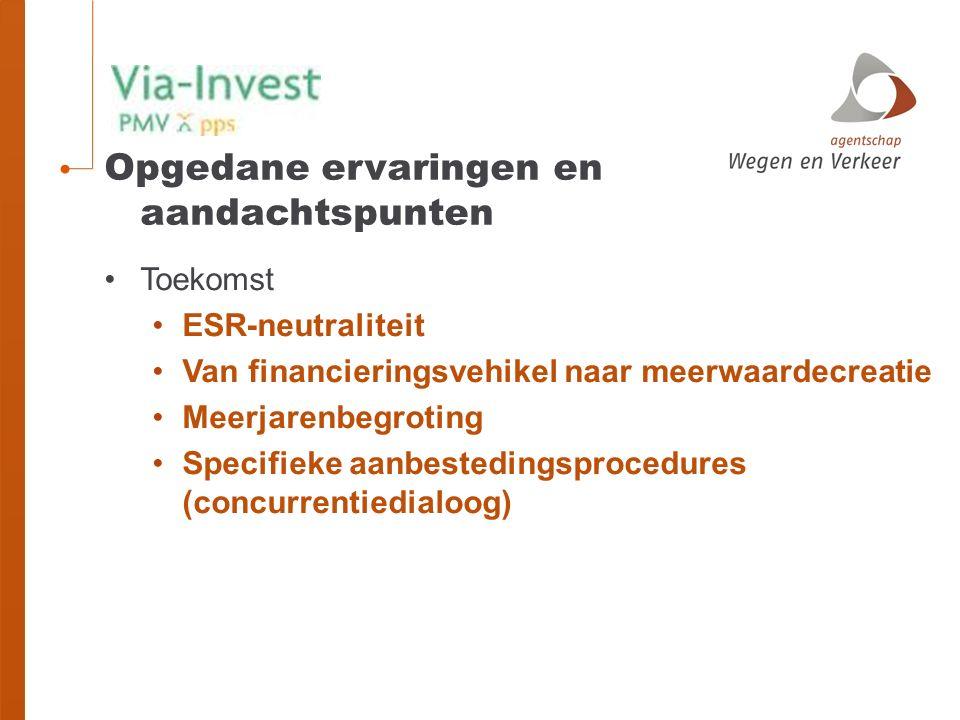 Opgedane ervaringen en aandachtspunten Toekomst ESR-neutraliteit Van financieringsvehikel naar meerwaardecreatie Meerjarenbegroting Specifieke aanbestedingsprocedures (concurrentiedialoog)
