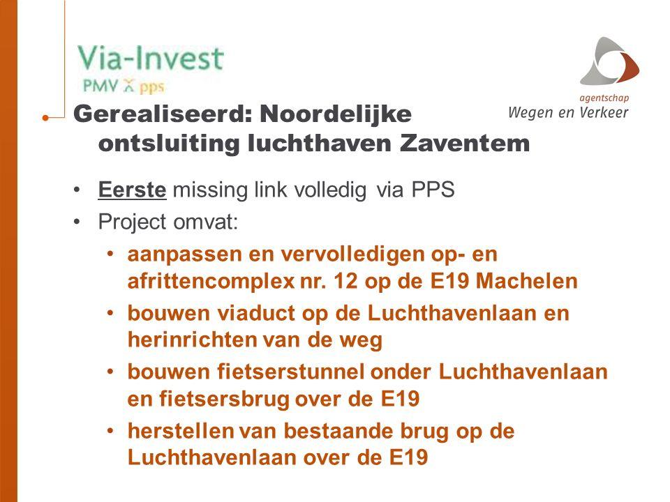 Gerealiseerd: Noordelijke ontsluiting luchthaven Zaventem Eerste missing link volledig via PPS Project omvat: aanpassen en vervolledigen op- en afrittencomplex nr.