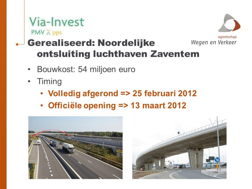 Bouwkost: 54 miljoen euro Timing Volledig afgerond => 25 februari 2012 Officiële opening => 13 maart 2012 Gerealiseerd: Noordelijke ontsluiting luchthaven Zaventem