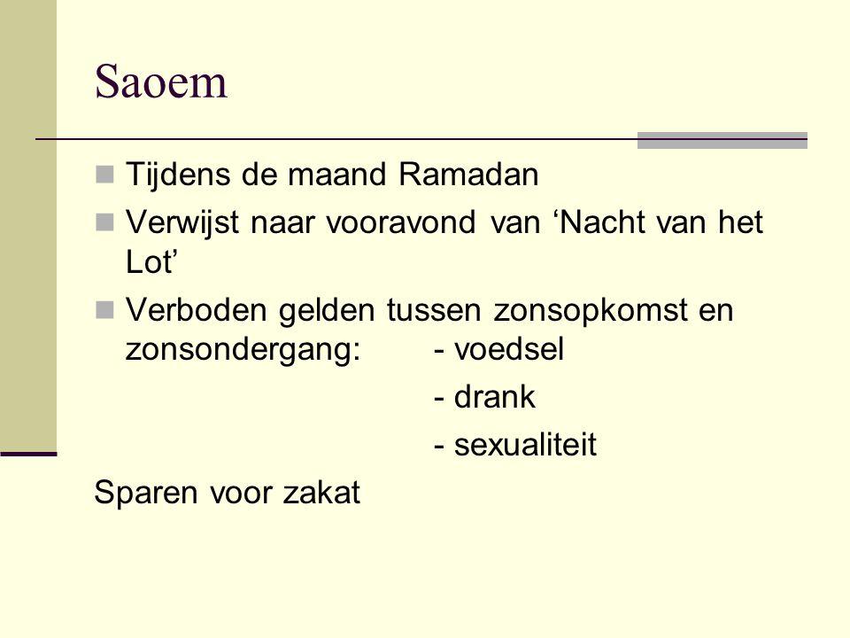 Saoem Tijdens de maand Ramadan Verwijst naar vooravond van 'Nacht van het Lot' Verboden gelden tussen zonsopkomst en zonsondergang:- voedsel - drank -