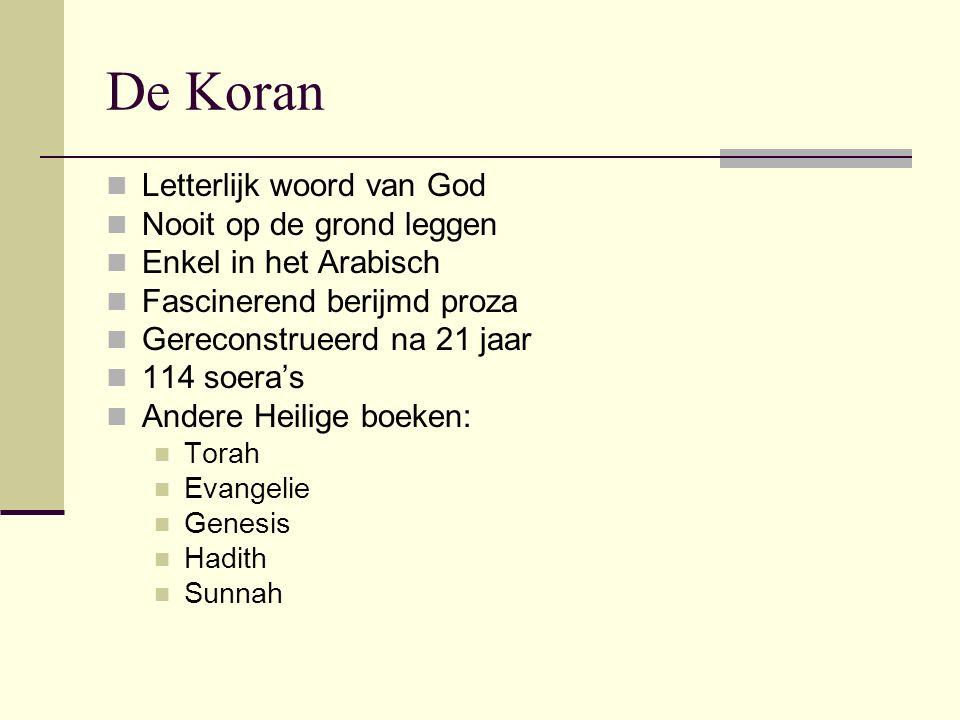 De Koran Letterlijk woord van God Nooit op de grond leggen Enkel in het Arabisch Fascinerend berijmd proza Gereconstrueerd na 21 jaar 114 soera's Ande