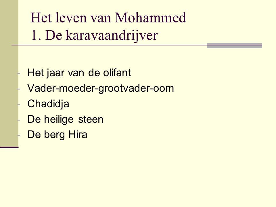 Het leven van Mohammed 1. De karavaandrijver - Het jaar van de olifant - Vader-moeder-grootvader-oom - Chadidja - De heilige steen - De berg Hira