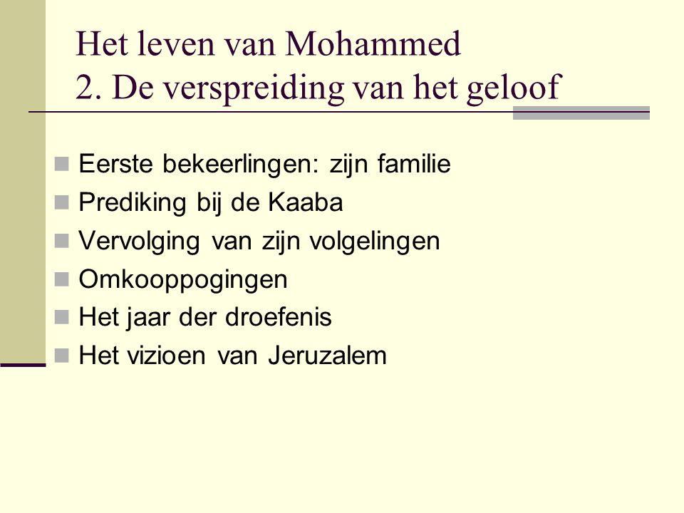 Het leven van Mohammed 2. De verspreiding van het geloof Eerste bekeerlingen: zijn familie Prediking bij de Kaaba Vervolging van zijn volgelingen Omko