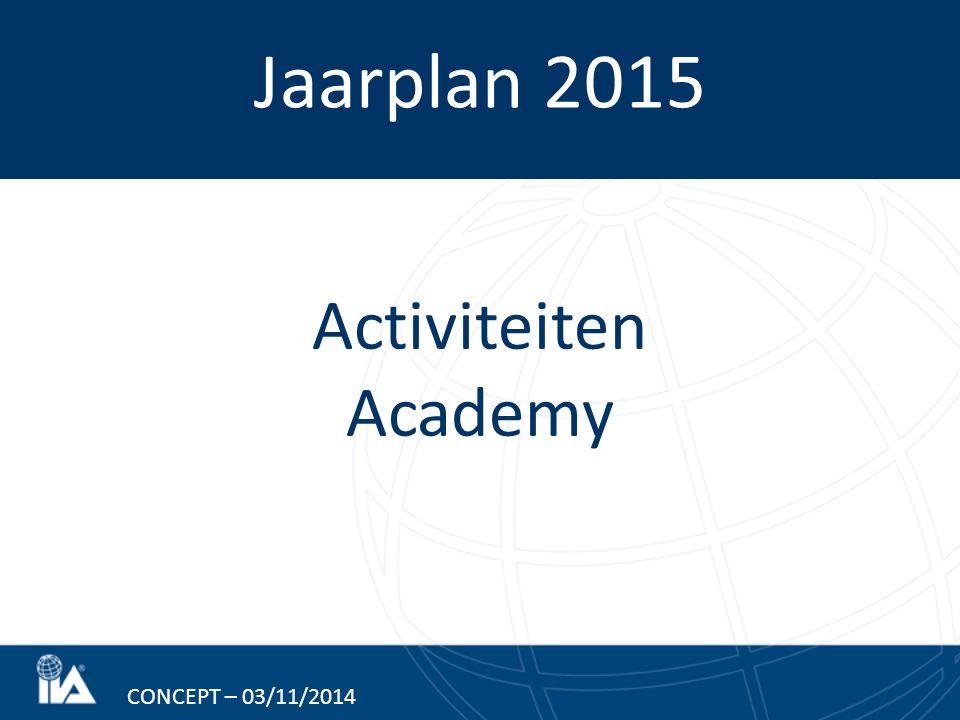 Jaarplan 2015 CONCEPT – 03/11/2014 Activiteiten Academy
