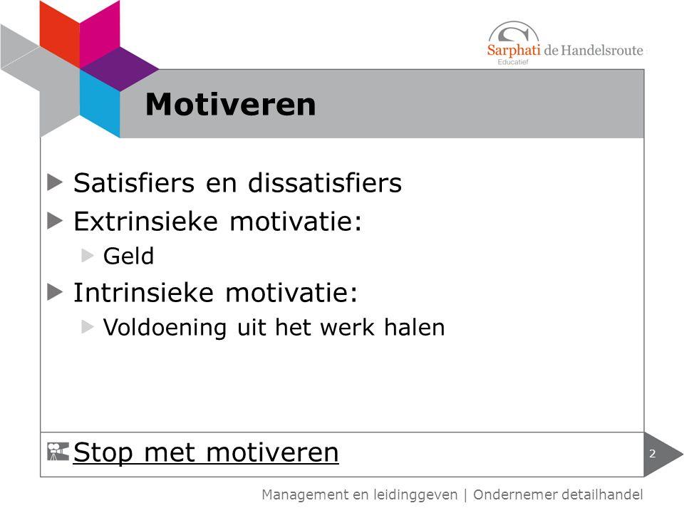 Satisfiers en dissatisfiers Extrinsieke motivatie: Geld Intrinsieke motivatie: Voldoening uit het werk halen 2 Motiveren Stop met motiveren Management