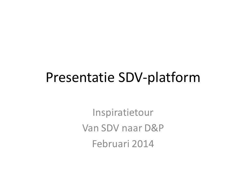 Presentatie SDV-platform Inspiratietour Van SDV naar D&P Februari 2014