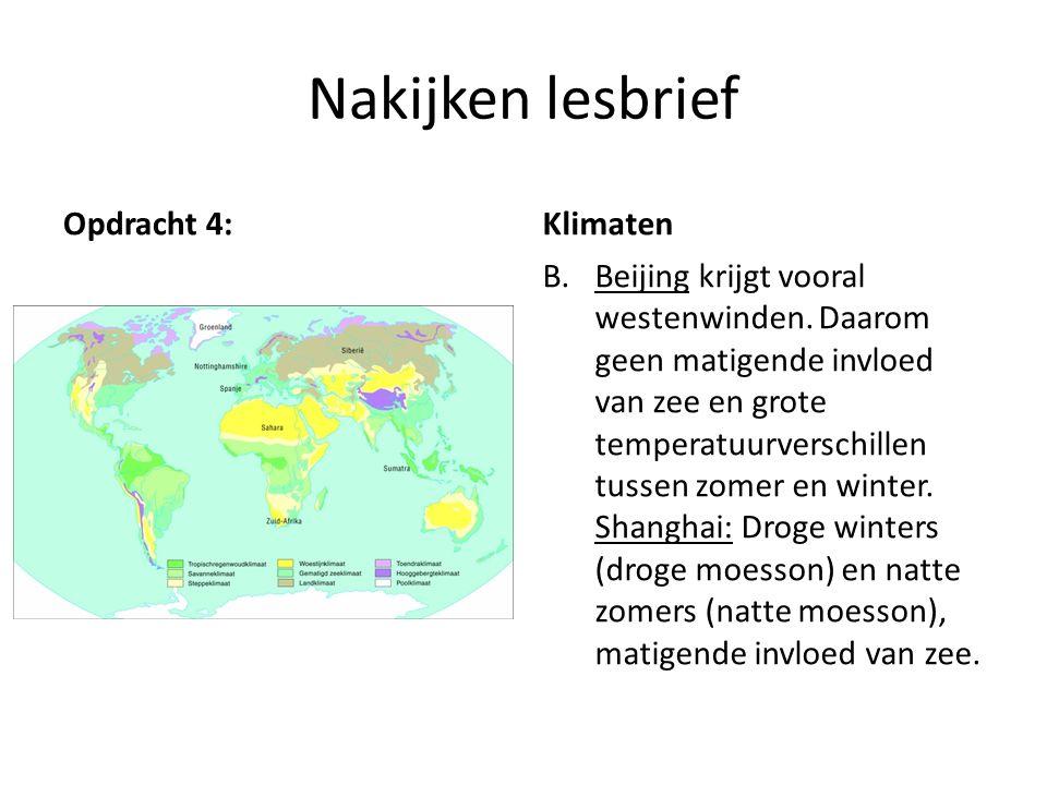 Nakijken lesbrief Opdracht 4:Klimaten B.Beijing krijgt vooral westenwinden. Daarom geen matigende invloed van zee en grote temperatuurverschillen tuss