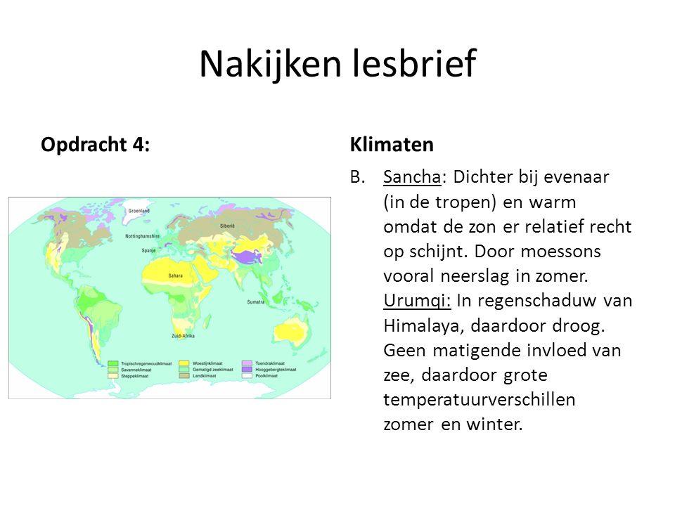 Nakijken lesbrief Opdracht 4:Klimaten B.Sancha: Dichter bij evenaar (in de tropen) en warm omdat de zon er relatief recht op schijnt. Door moessons vo