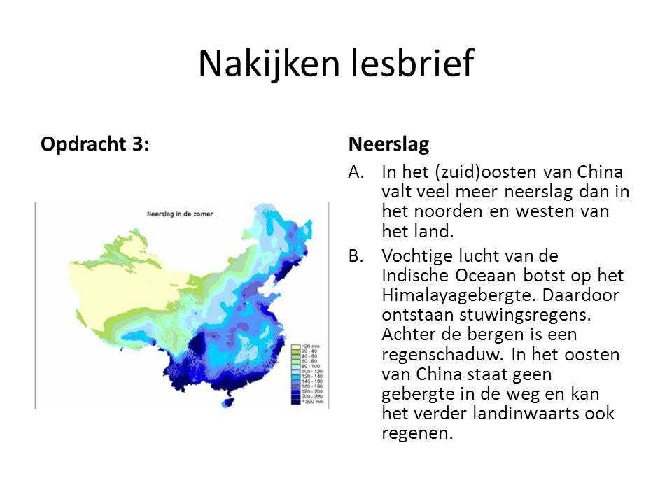 Nakijken lesbrief Opdracht 3:Neerslag A.In het (zuid)oosten van China valt veel meer neerslag dan in het noorden en westen van het land. B.Vochtige lu
