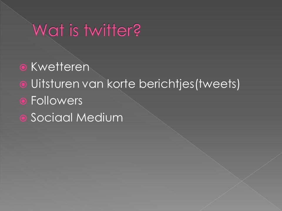  Kwetteren  Uitsturen van korte berichtjes(tweets)  Followers  Sociaal Medium