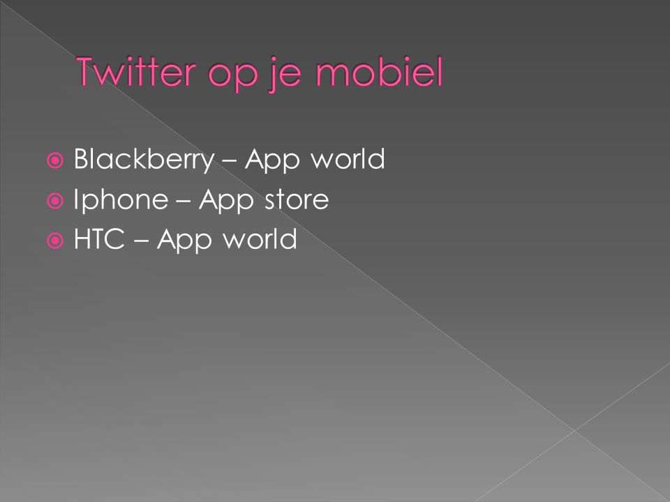 Blackberry – App world  Iphone – App store  HTC – App world