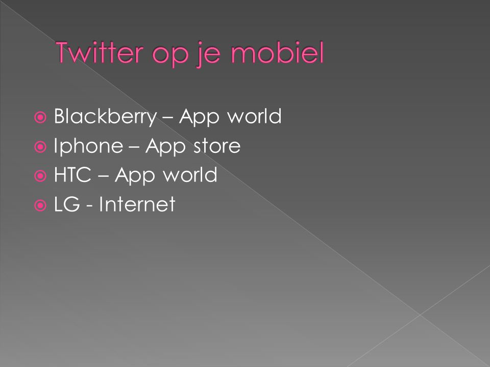  Blackberry – App world  Iphone – App store  HTC – App world  LG - Internet