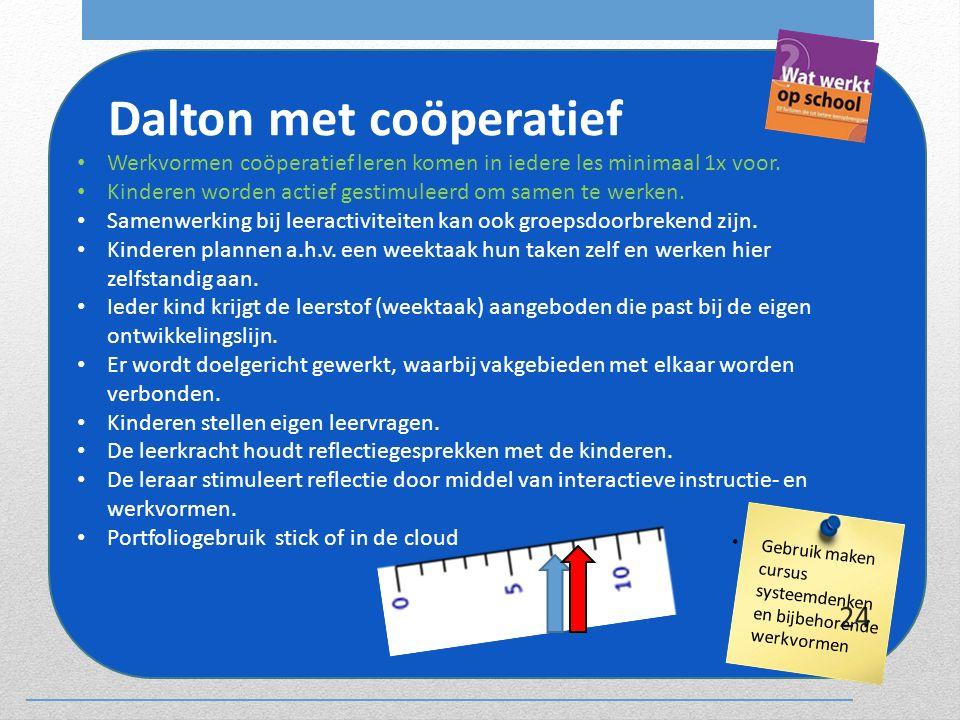 Dalton met coöperatief Werkvormen coöperatief leren komen in iedere les minimaal 1x voor. Kinderen worden actief gestimuleerd om samen te werken. Same