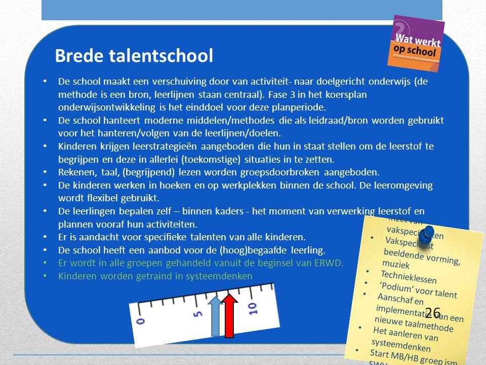 Brede talentschool De school maakt een verschuiving door van activiteit- naar doelgericht onderwijs (de methode is een bron, leerlijnen staan centraal