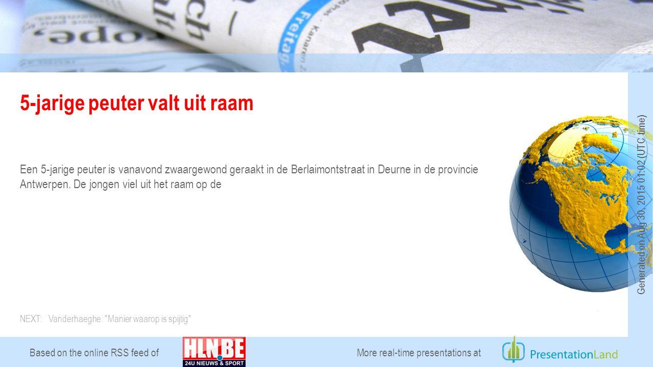 Based on the online RSS feed of 5-jarige peuter valt uit raam Een 5-jarige peuter is vanavond zwaargewond geraakt in de Berlaimontstraat in Deurne in de provincie Antwerpen.