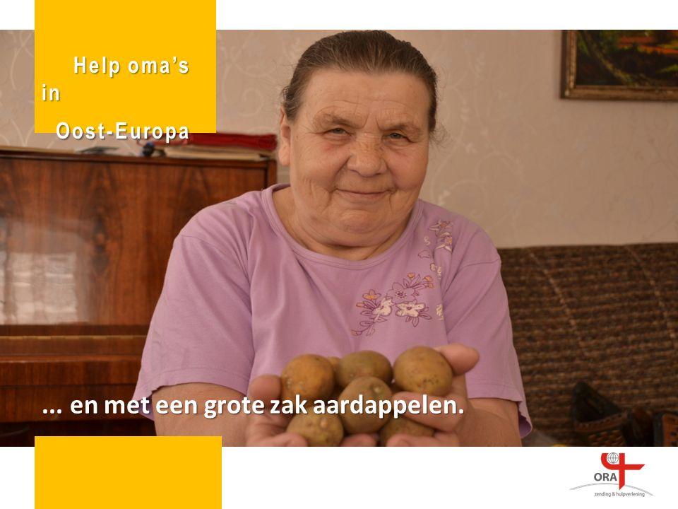 ... en met een grote zak aardappelen. Help oma's in Oost-Europa Oost-Europa