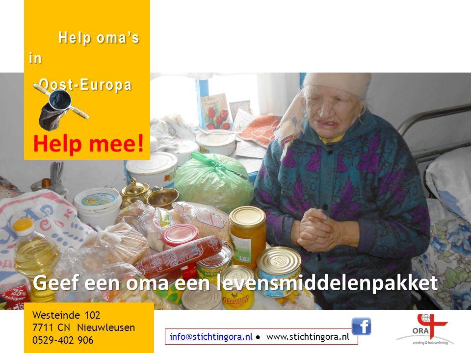 info@stichtingora.nlinfo@stichtingora.nl ● www.stichtingora.nl Help oma's in Oost-Europa Help oma's in Oost-Europa Help mee.