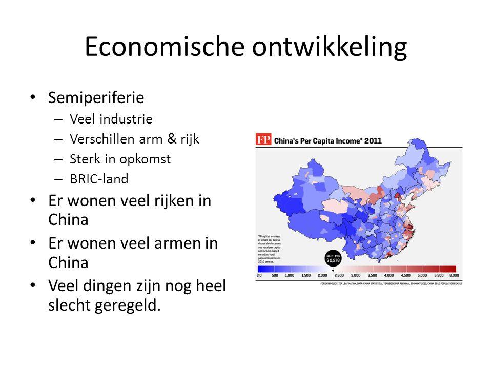 Semiperiferie – Veel industrie – Verschillen arm & rijk – Sterk in opkomst – BRIC-land Er wonen veel rijken in China Er wonen veel armen in China Veel dingen zijn nog heel slecht geregeld.