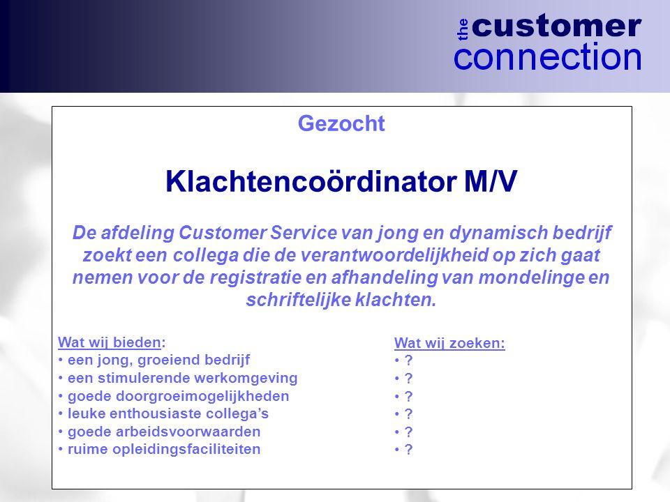 Gezocht Klachtencoördinator M/V De afdeling Customer Service van jong en dynamisch bedrijf zoekt een collega die de verantwoordelijkheid op zich gaat