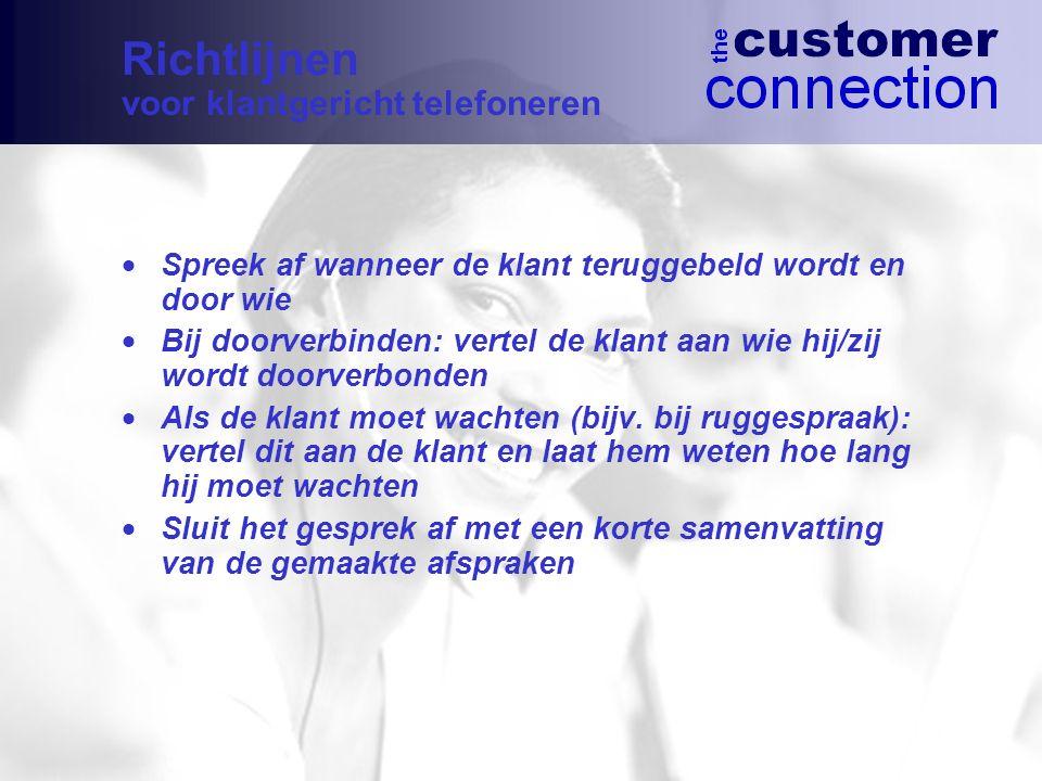 Spreek af wanneer de klant teruggebeld wordt en door wie  Bij doorverbinden: vertel de klant aan wie hij/zij wordt doorverbonden  Als de klant moe