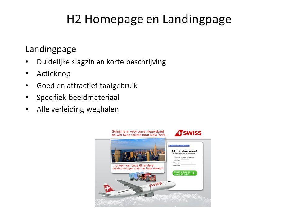 H2 Homepage en Landingpage Landingpage Duidelijke slagzin en korte beschrijving Actieknop Goed en attractief taalgebruik Specifiek beeldmateriaal Alle