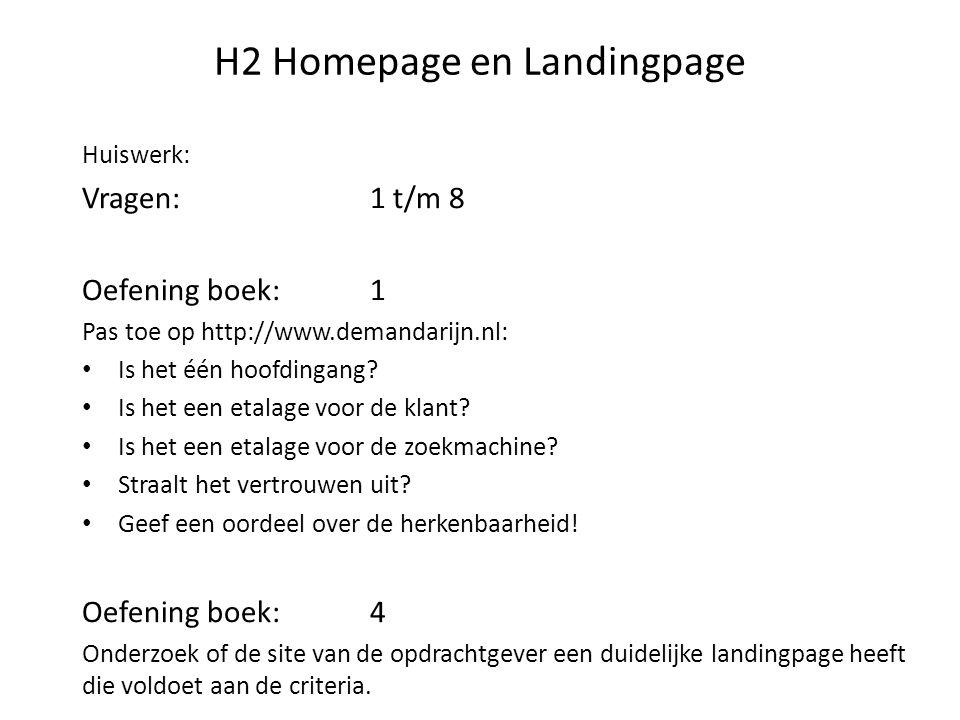 H2 Homepage en Landingpage Huiswerk: Vragen:1 t/m 8 Oefening boek: 1 Pas toe op http://www.demandarijn.nl: Is het één hoofdingang? Is het een etalage