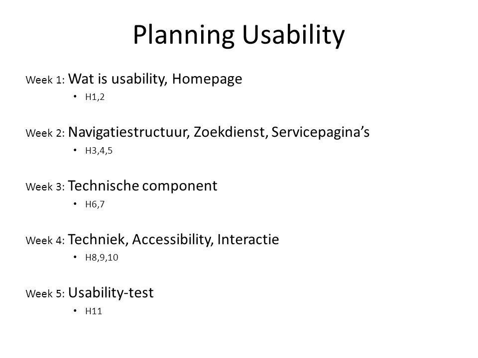 Planning Usability Week 1: Wat is usability, Homepage H1,2 Week 2: Navigatiestructuur, Zoekdienst, Servicepagina's H3,4,5 Week 3: Technische component