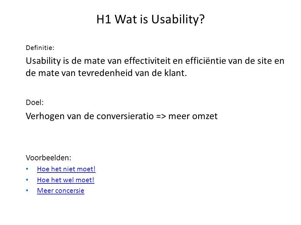 H1 Wat is Usability? Definitie: Usability is de mate van effectiviteit en efficiëntie van de site en de mate van tevredenheid van de klant. Doel: Verh
