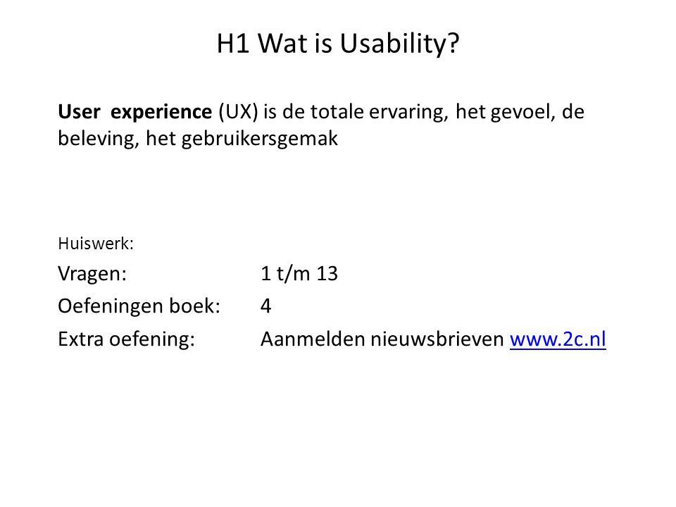 H1 Wat is Usability? User experience (UX) is de totale ervaring, het gevoel, de beleving, het gebruikersgemak Huiswerk: Vragen:1 t/m 13 Oefeningen boe