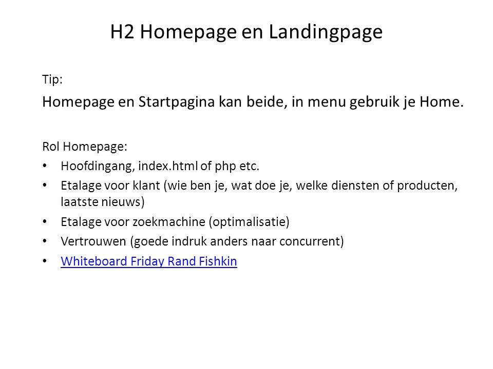 H2 Homepage en Landingpage Tip: Homepage en Startpagina kan beide, in menu gebruik je Home. Rol Homepage: Hoofdingang, index.html of php etc. Etalage
