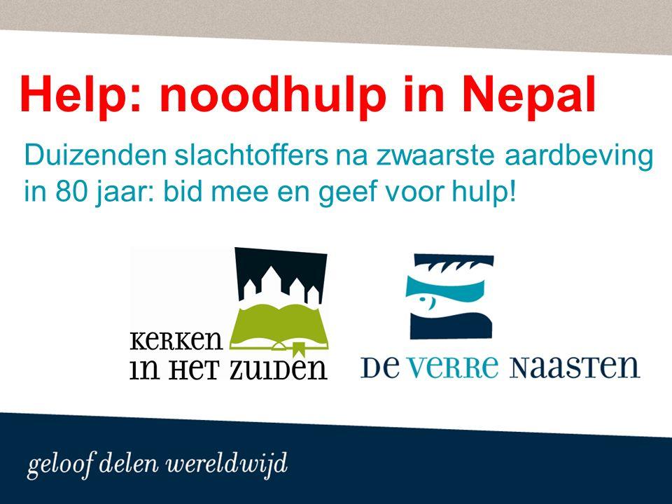 Help: noodhulp in Nepal Duizenden slachtoffers na zwaarste aardbeving in 80 jaar: bid mee en geef voor hulp!