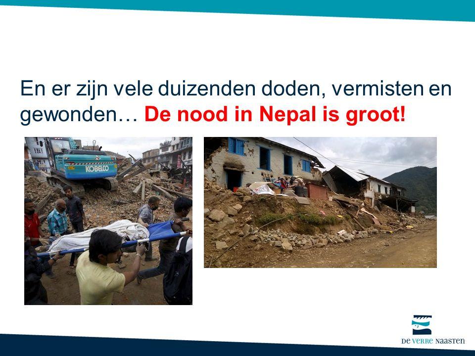 En er zijn vele duizenden doden, vermisten en gewonden… De nood in Nepal is groot!
