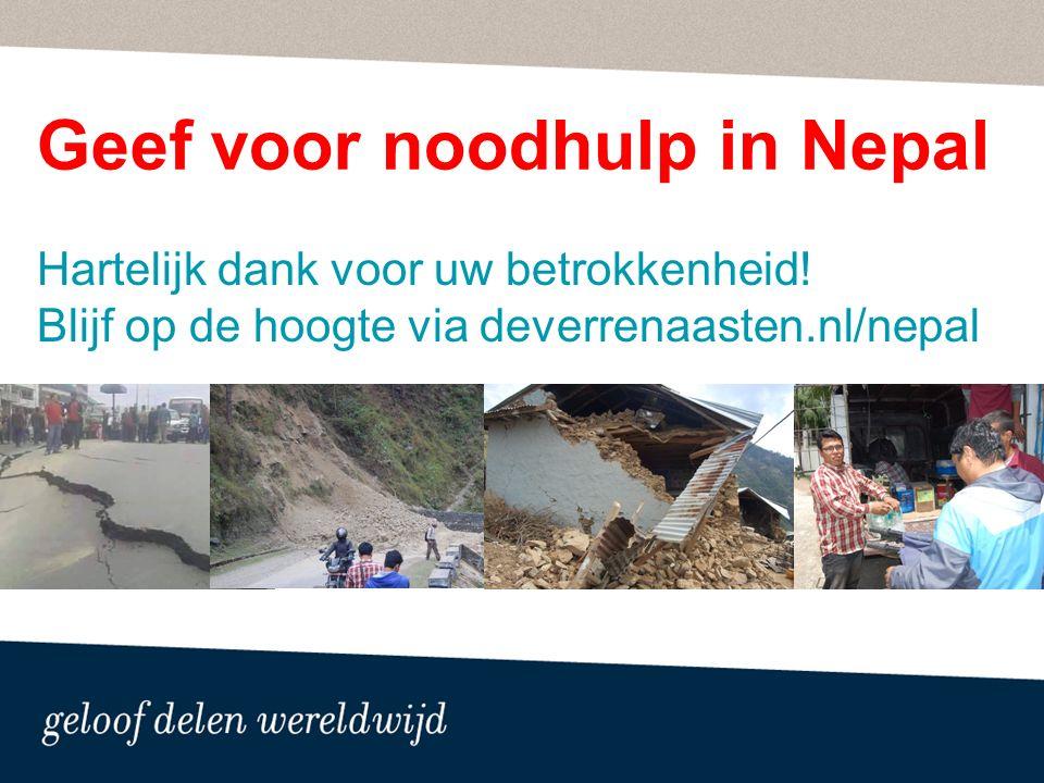 Geef voor noodhulp in Nepal Hartelijk dank voor uw betrokkenheid.