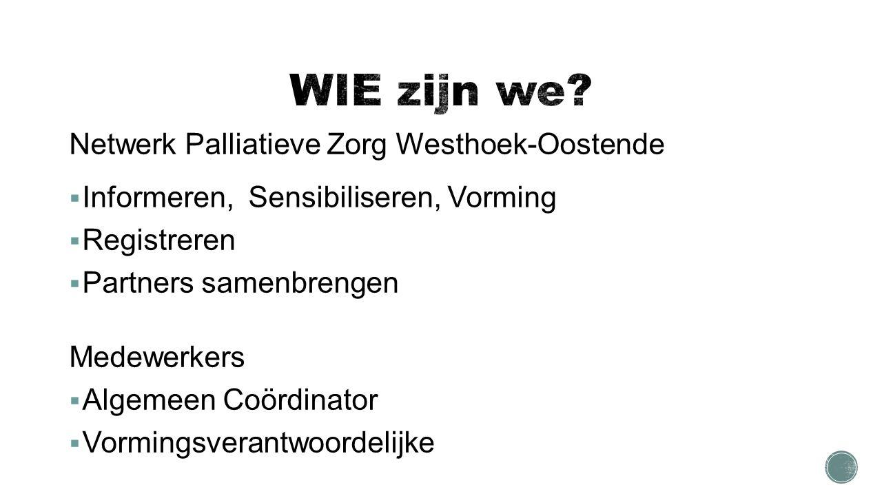 Netwerk Palliatieve Zorg Westhoek-Oostende  Informeren, Sensibiliseren, Vorming  Registreren  Partners samenbrengen Medewerkers  Algemeen Coördinator  Vormingsverantwoordelijke