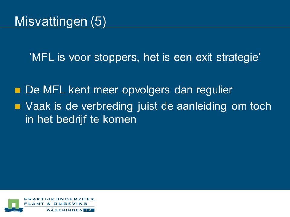 Misvattingen (5) 'MFL is voor stoppers, het is een exit strategie' De MFL kent meer opvolgers dan regulier Vaak is de verbreding juist de aanleiding om toch in het bedrijf te komen