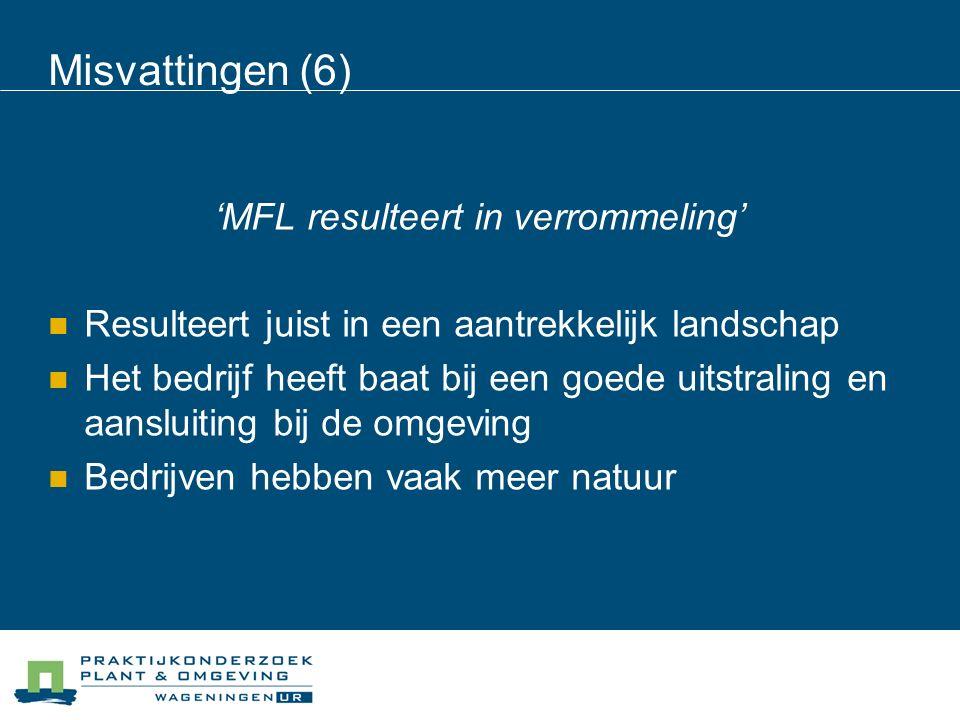 Misvattingen (6) 'MFL resulteert in verrommeling' Resulteert juist in een aantrekkelijk landschap Het bedrijf heeft baat bij een goede uitstraling en aansluiting bij de omgeving Bedrijven hebben vaak meer natuur
