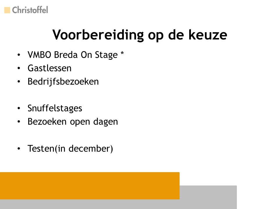 Voorbereiding op de keuze VMBO Breda On Stage * Gastlessen Bedrijfsbezoeken Snuffelstages Bezoeken open dagen Testen(in december)