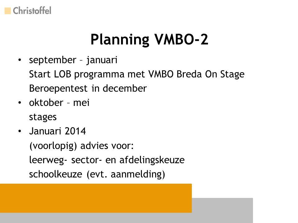 Planning VMBO-2 september – januari Start LOB programma met VMBO Breda On Stage Beroepentest in december oktober – mei stages Januari 2014 (voorlopig) advies voor: leerweg- sector- en afdelingskeuze schoolkeuze (evt.