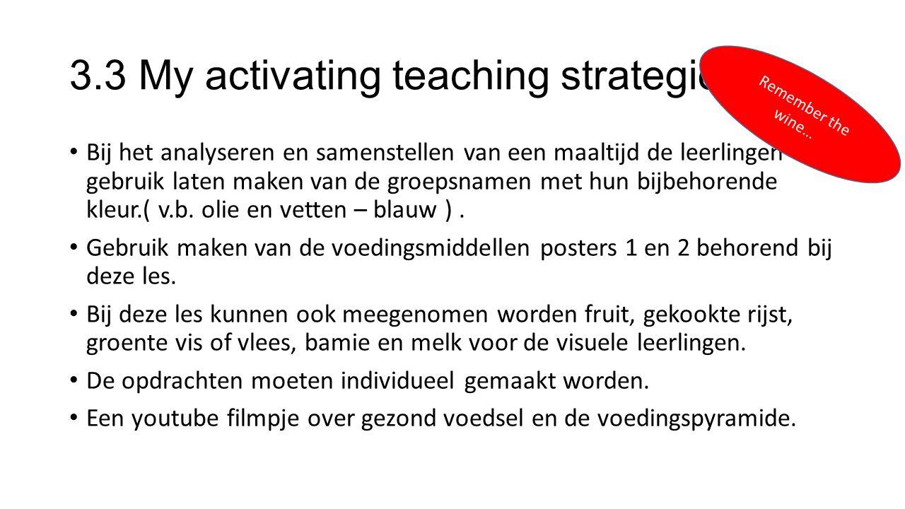 3.3 My activating teaching strategies Bij het analyseren en samenstellen van een maaltijd de leerlingen gebruik laten maken van de groepsnamen met hun bijbehorende kleur.( v.b.