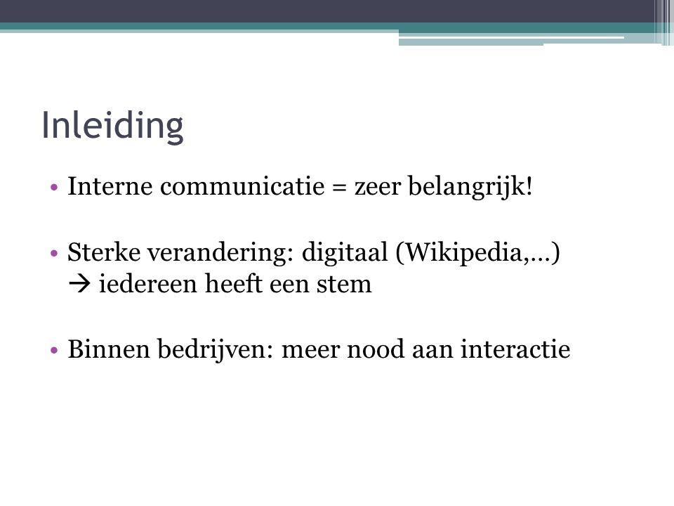 Inleiding Interne communicatie = zeer belangrijk! Sterke verandering: digitaal (Wikipedia,…)  iedereen heeft een stem Binnen bedrijven: meer nood aan