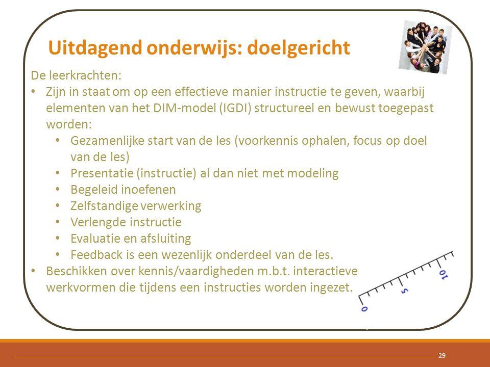 Uitdagend onderwijs: doelgericht De leerkrachten: Zijn in staat om op een effectieve manier instructie te geven, waarbij elementen van het DIM-model (