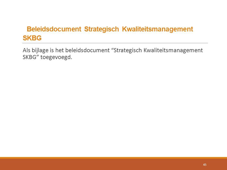 Beleidsdocument Strategisch Kwaliteitsmanagement SKBG Als bijlage is het beleidsdocument Strategisch Kwaliteitsmanagement SKBG toegevoegd.