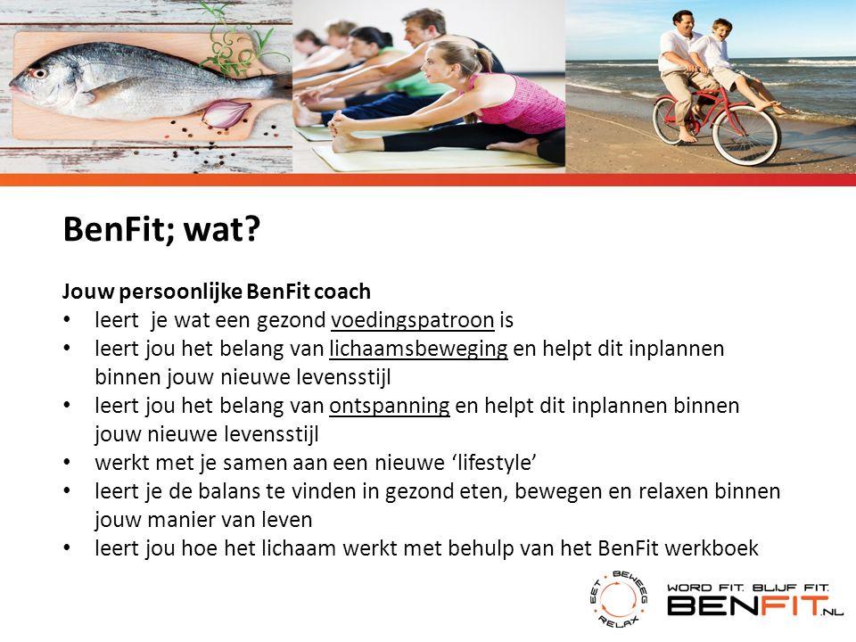 BenFit; wat? Jouw persoonlijke BenFit coach leert je wat een gezond voedingspatroon is leert jou het belang van lichaamsbeweging en helpt dit inplanne