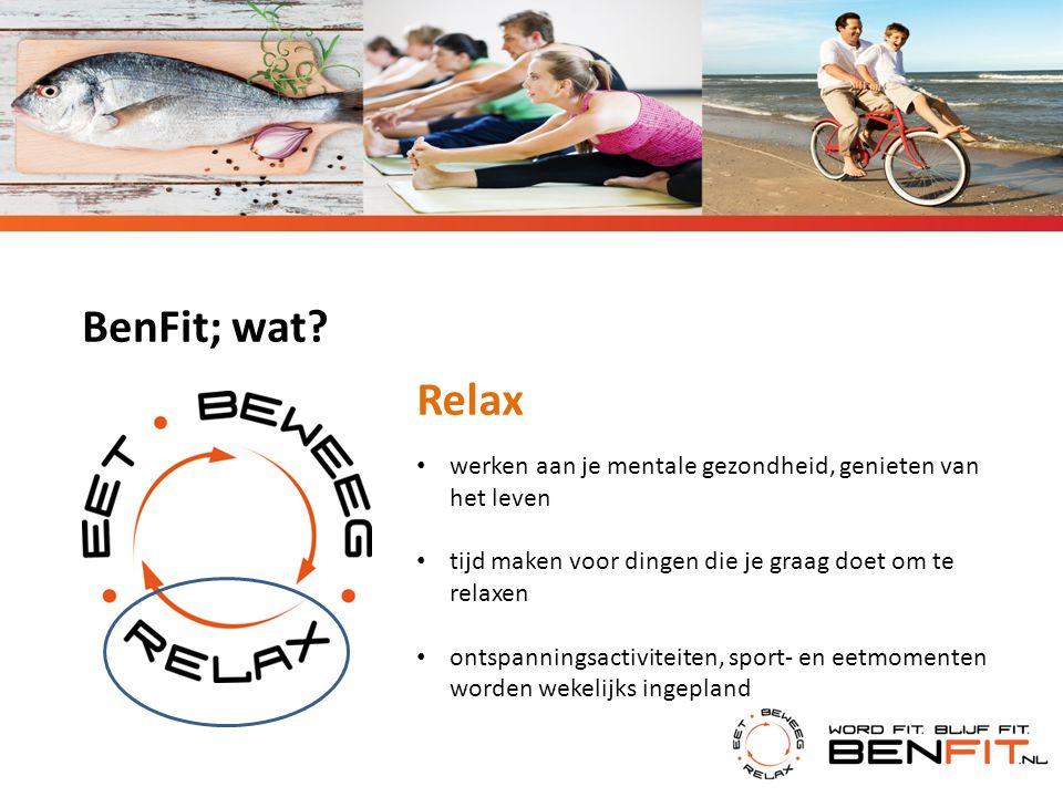 BenFit; wat? Relax werken aan je mentale gezondheid, genieten van het leven tijd maken voor dingen die je graag doet om te relaxen ontspanningsactivit