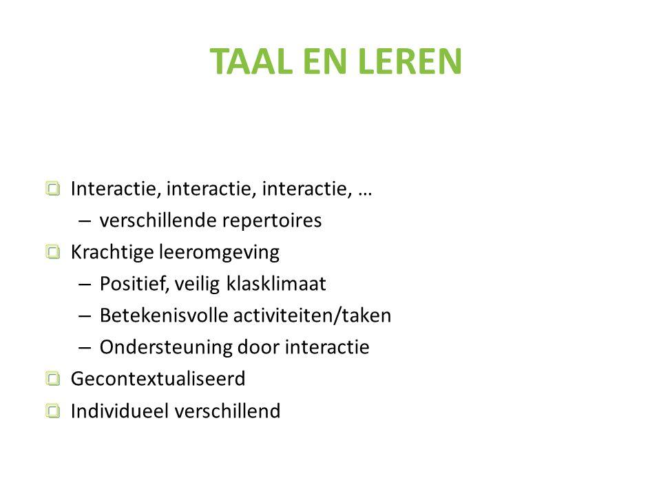 Interactie, interactie, interactie, … – verschillende repertoires Krachtige leeromgeving – Positief, veilig klasklimaat – Betekenisvolle activiteiten/