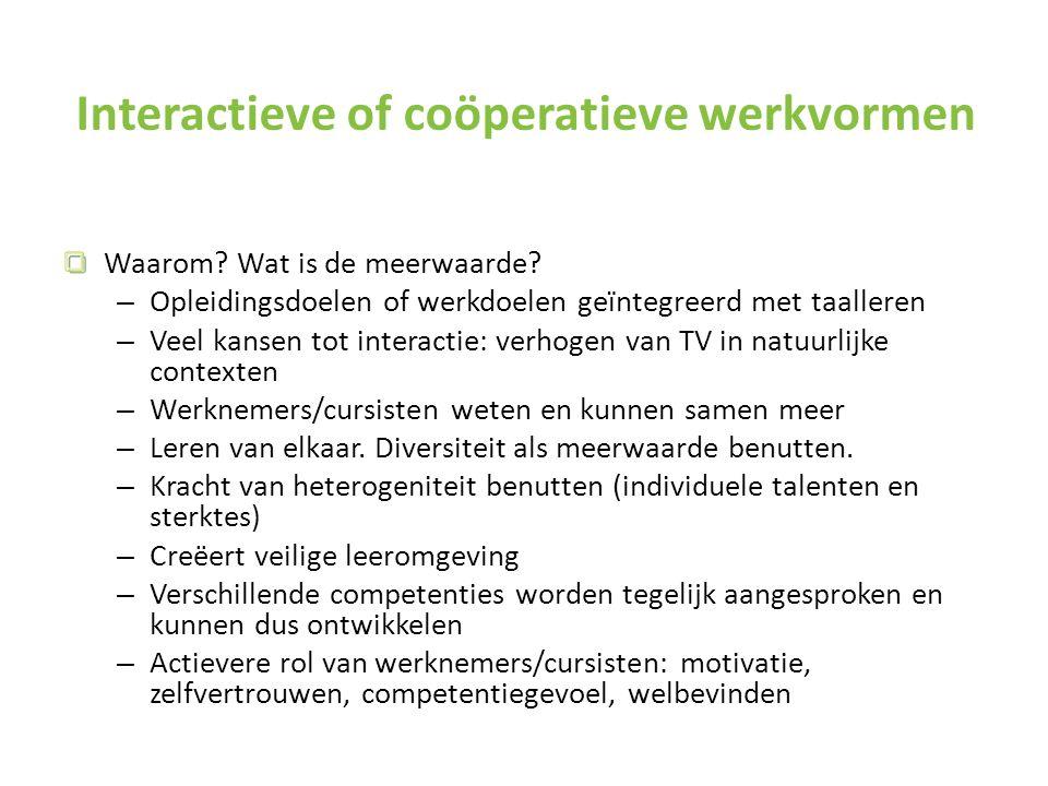 Interactieve of coöperatieve werkvormen Waarom? Wat is de meerwaarde? – Opleidingsdoelen of werkdoelen geïntegreerd met taalleren – Veel kansen tot in