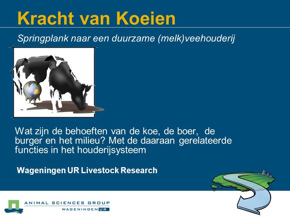 Kracht van Koeien Springplank naar een duurzame (melk)veehouderij Wat zijn de behoeften van de koe, de boer, de burger en het milieu? Met de daaraan g