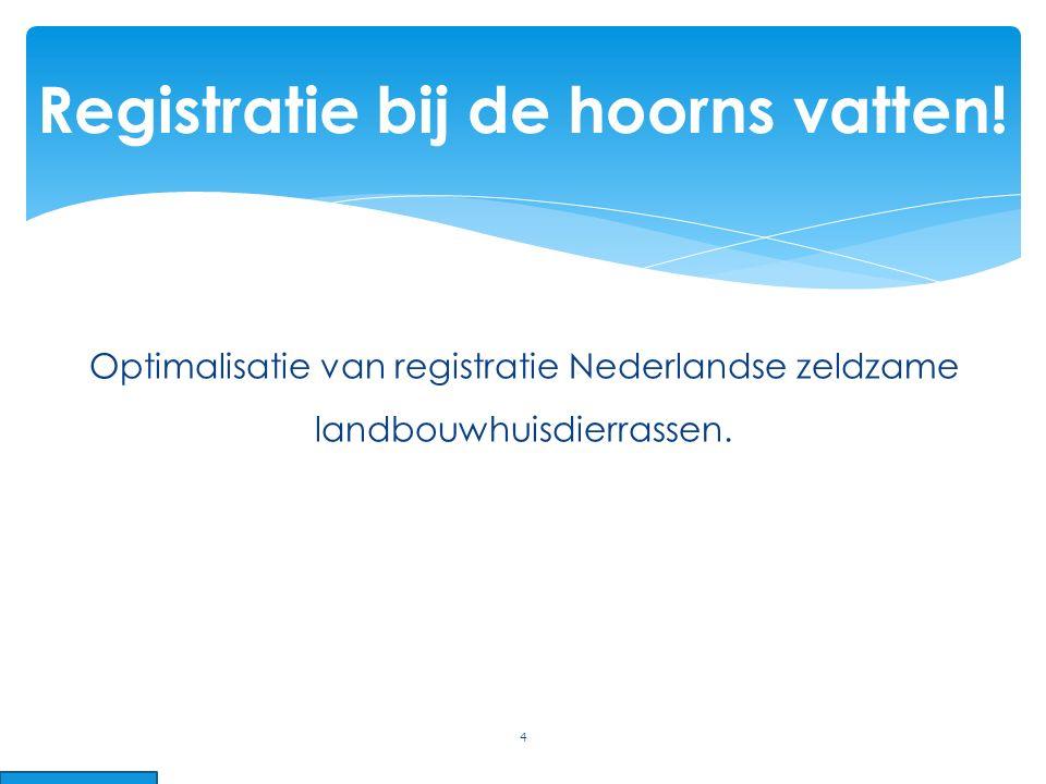 Optimalisatie van registratie Nederlandse zeldzame landbouwhuisdierrassen. 4 Registratie bij de hoorns vatten!