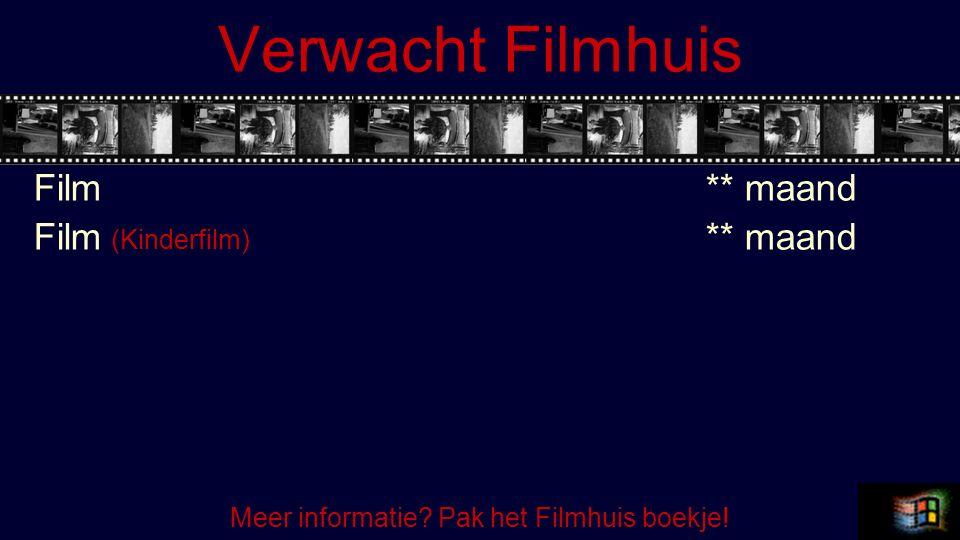 Verwacht Filmhuis Film** maand Film (Kinderfilm) ** maand Meer informatie Pak het Filmhuis boekje!