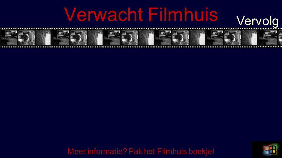 Verwacht Filmhuis Vervolg Meer informatie? Pak het Filmhuis boekje!